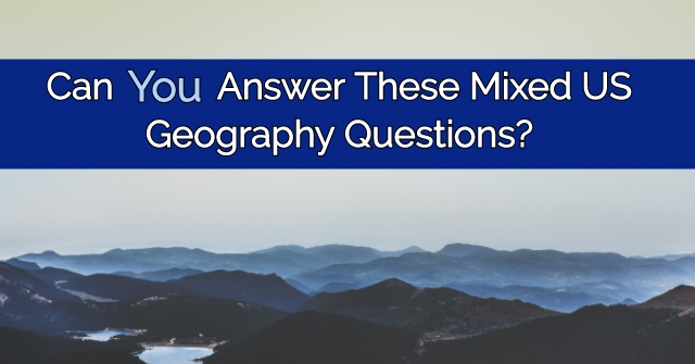 Can You Answer These Mixed US Geography Questions?