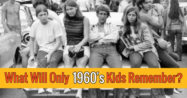 What Will Only 1960's Kids Remember?