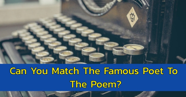 Can You Match The Famous Poet To The Poem?