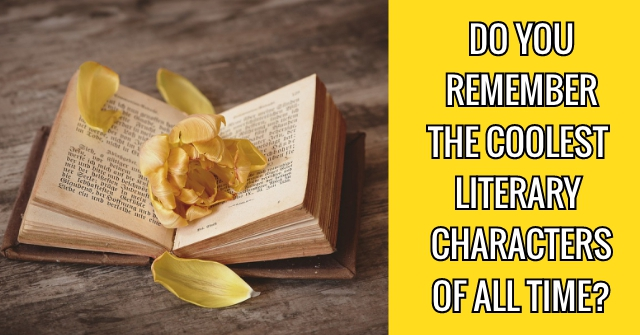 Do You Remember The Coolest Literary Characters of All Time?