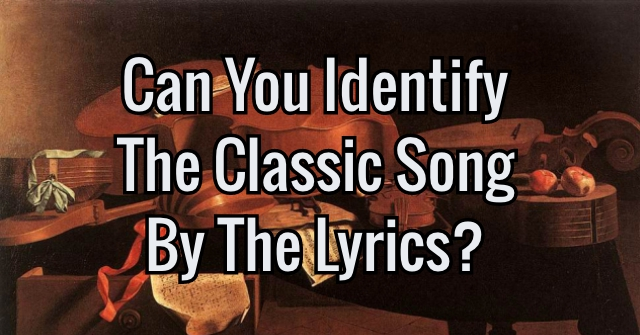 Can You Identify The Classic Song By The Lyrics?