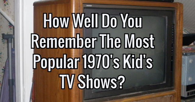 How Well Do You Remember The Most Popular 1970's Kid's TV Shows?