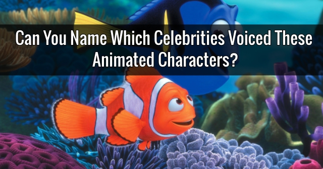 Can You Name Which Celebrities Voiced These Animated Characters?