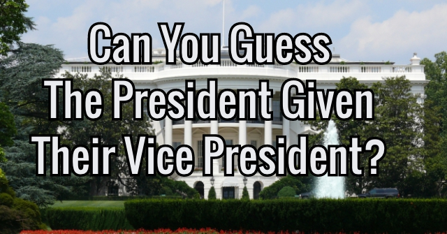 Can You Guess The President Given Their Vice President?