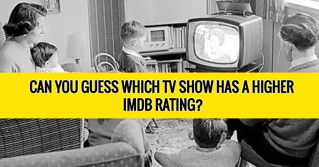 Can You Guess Which TV Show Has A Higher IMDB Rating?