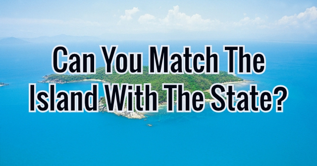 Can You Match The Island With The State?