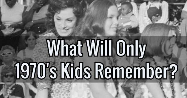 What Will Only 1970's Kids Remember?