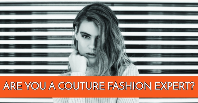 Are You A Couture Fashion Expert?