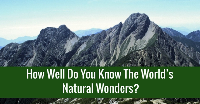 How Well Do You Know The World's Natural Wonders?