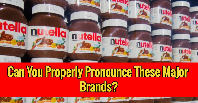 Can You Properly Pronounce These Major Brands?