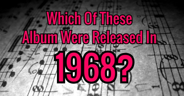 Which Of These Album Were Released In 1968?