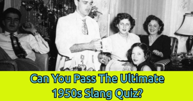 Are You Really As Slang Savvy Think Take These 12 Questions And Find Out If Can Pass The Ultimate 1950s Quiz