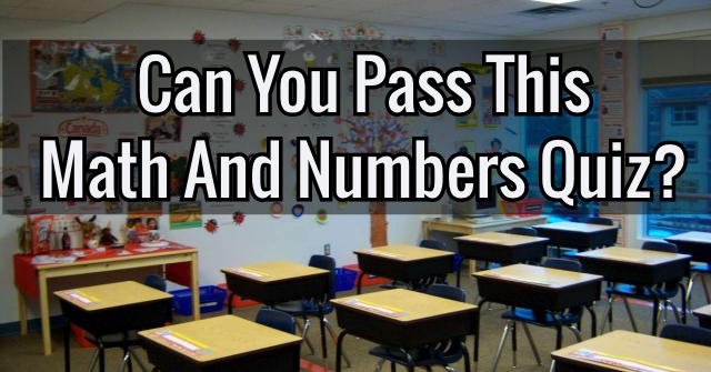 Can You Pass This Math And Numbers Quiz?