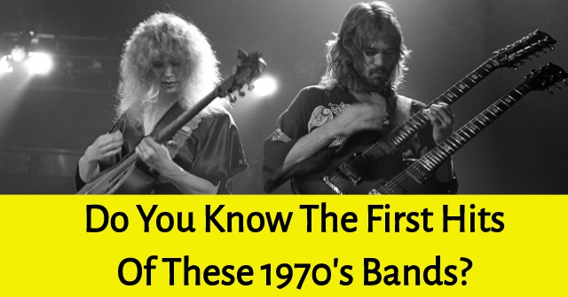 Do You Know The First Hits Of These 1970's Bands?