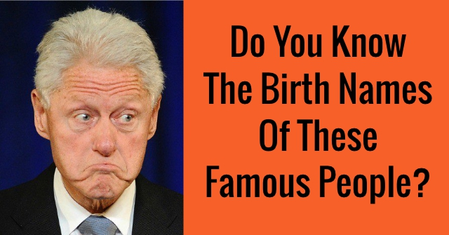 Do You Know The Birth Names Of These Famous People?