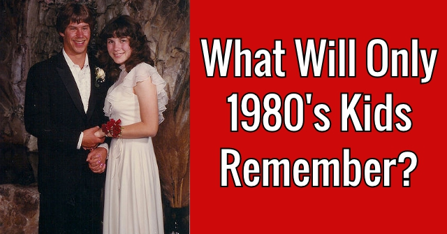 What Will Only 1980's Kids Remember?