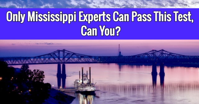 Only Mississippi Experts Can Pass This Test, Can You?