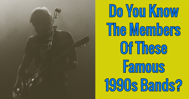 Do You Know The Members Of These Famous 1990s Bands?