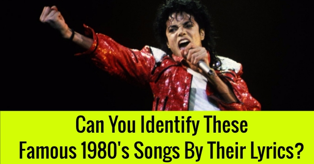 Can You Identify These Famous 1980's Songs By Their Lyrics?