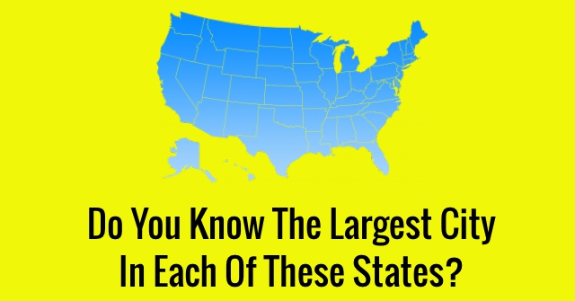 Do You Know The Largest City In Each Of These States?