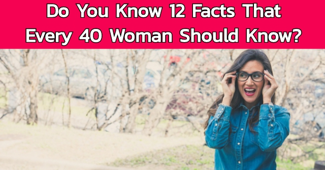 Do You Know 12 Facts That Every 40+ Woman Should Know The Answer?