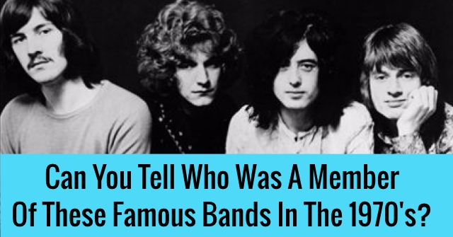 Can You Tell Who Was A Member Of These Famous Bands In The 1970's?