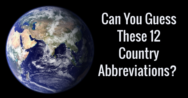 Can You Guess These 12 Country Abbreviations?