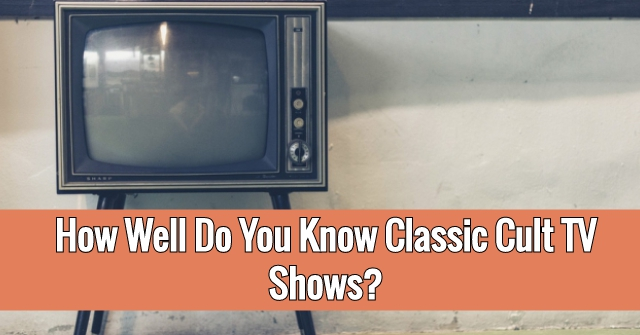 How Well Do You Know Classic Cult TV Shows?
