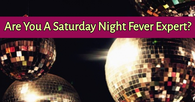 Are You A Saturday Night Fever Expert?