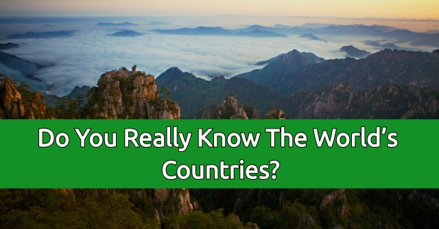 Do You Really Know The World's Countries?