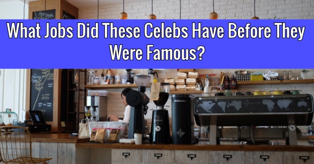 What Jobs Did These Celebs Have Before They Were Famous?