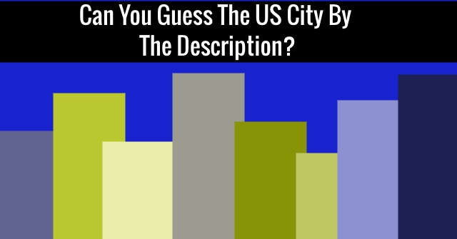 Can You Guess The US City By The Description?