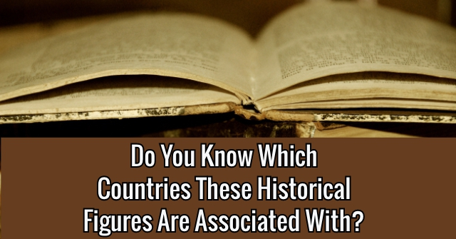 Do You Know Which Countries These Historical Figures Are Associated With?