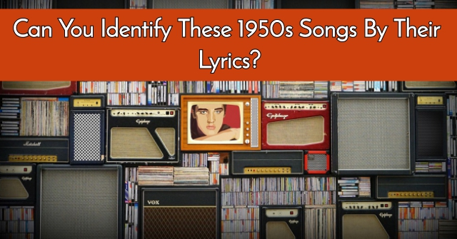 Can You Identify These 1950s Songs By Their Lyrics?