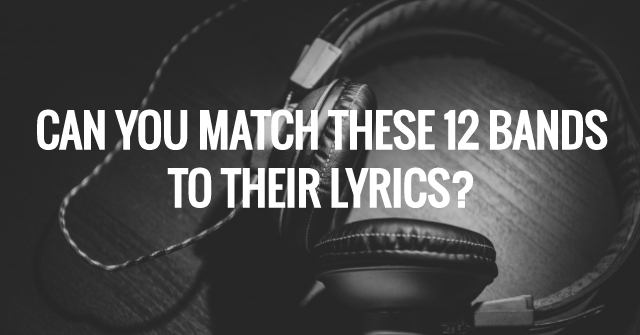 Can You Match These 12 Bands To Their Lyrics?