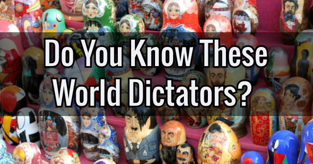 Do You Know These World Dictators?