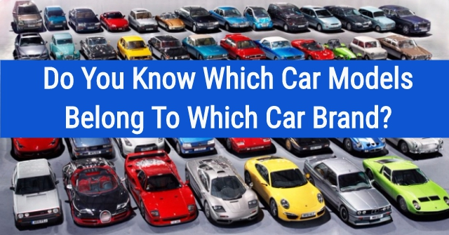Do You Know Which Car Models Belong To Which Car Brand?