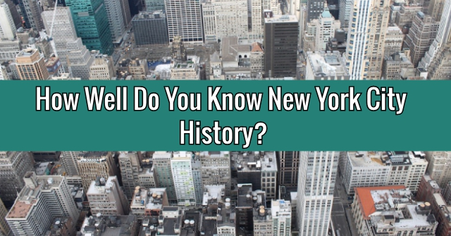 How Well Do You Know New York City History?