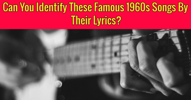 Can You Identify These Famous 1960s Songs By Their Lyrics?