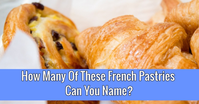 How Many Of These French Pastries Can You Name?