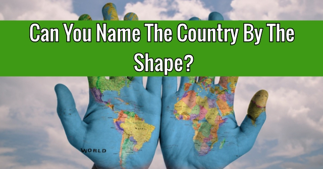 Can You Name The Country By The Shape?