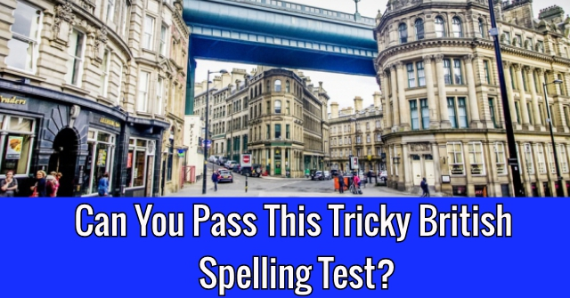 Can You Pass This Tricky British Spelling Test?