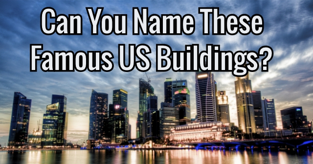 Can You Name These Famous US Buildings?