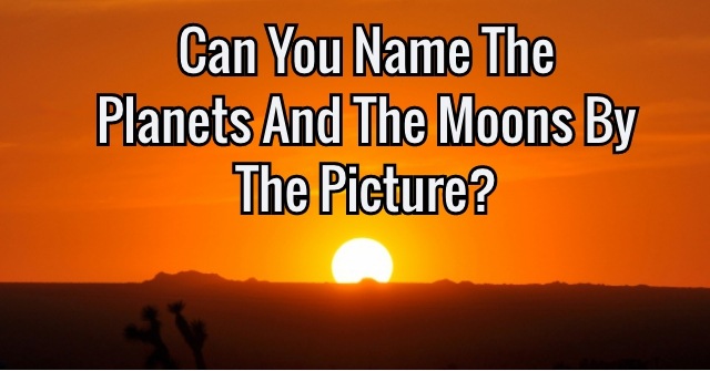 Can You Name The Planets And The Moons By The Picture?