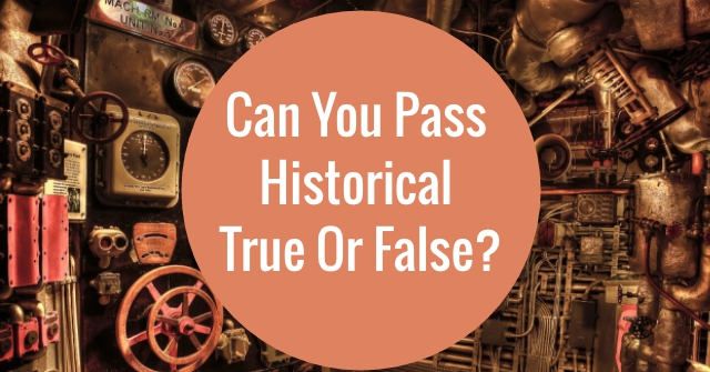 Can You Pass Historical True Or False?