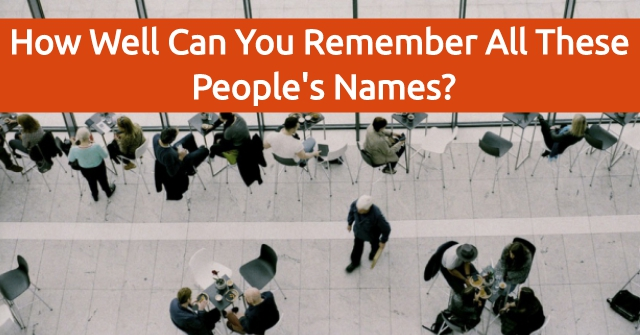 How Well Can You Remember All These People's Names?
