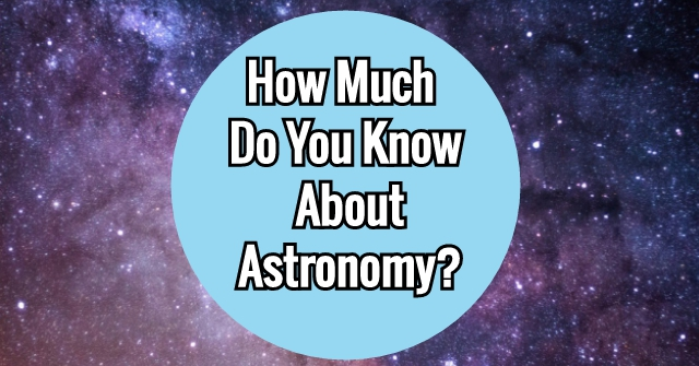 How Much Do You Know About Astronomy?