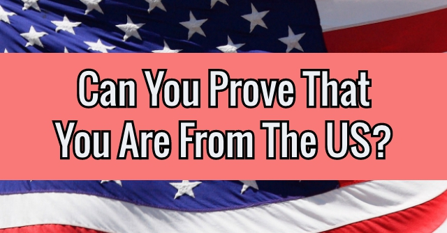 Can You Prove That You Are From The US?