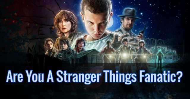 Are You A Stranger Things Fanatic?