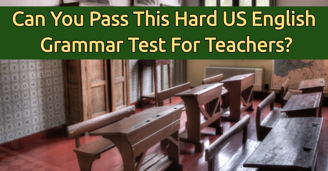 Can You Pass This Hard US English Grammar Test For Teachers?